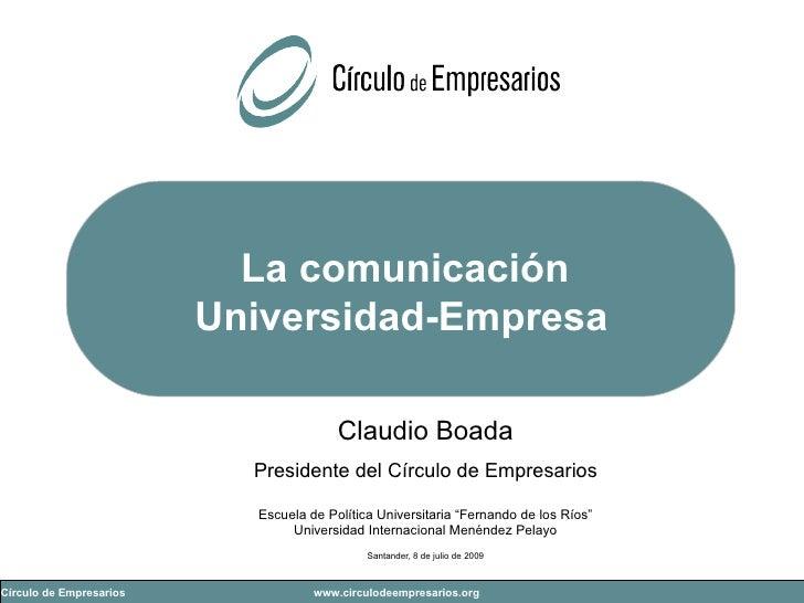 La comunicación Universidad-Empresa   Claudio Boada Presidente del Círculo de Empresarios Escuela de Política Universitari...