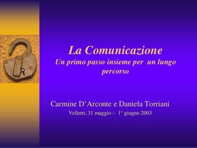 La Comunicazione Un primo passo insieme per un lungo              percorsoCarmine D'Arconte e Daniela Torriani     Velletr...