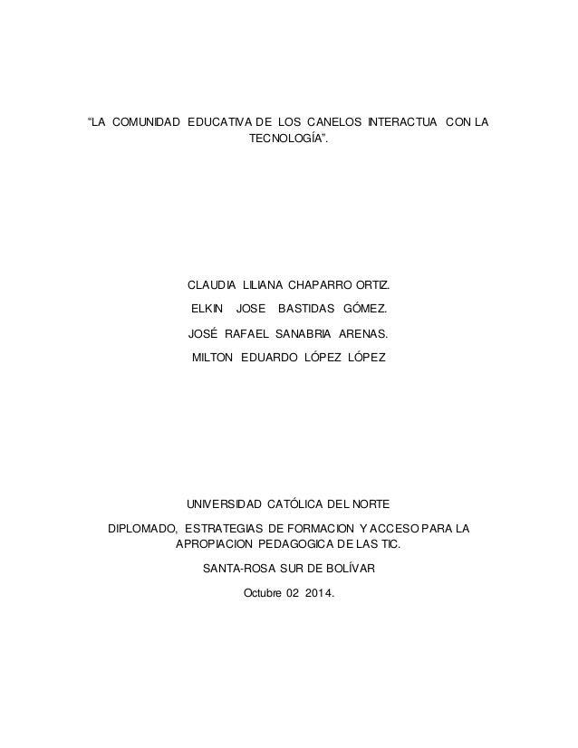 """""""LA COMUNIDAD EDUCATIVA DE LOS CANELOS INTERACTUA CON LA  TECNOLOGÍA"""".  CLAUDIA LILIANA CHAPARRO ORTIZ.  ELKIN JOSE BASTID..."""