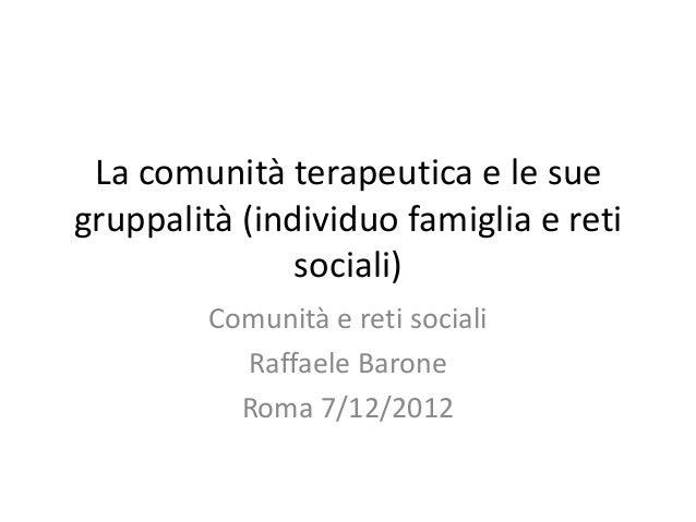 La comunità terapeutica e le suegruppalità (individuo famiglia e reti               sociali)         Comunità e reti socia...
