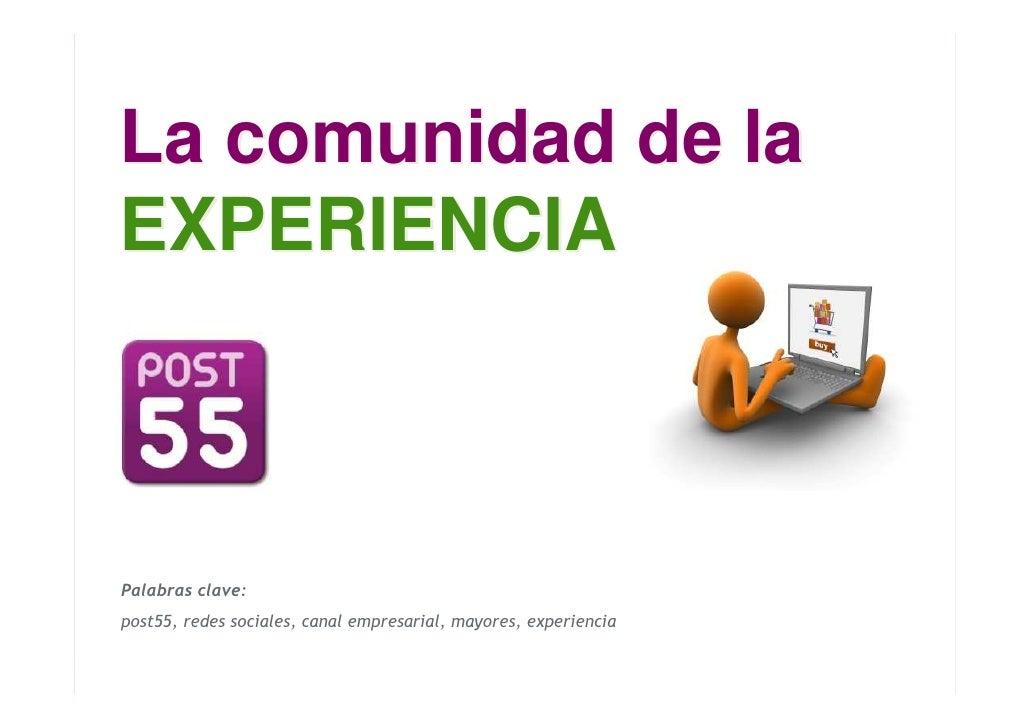 La comunidad de laEXPERIENCIAPalabras clave:post55, redes sociales, canal empresarial, mayores, experiencia               ...