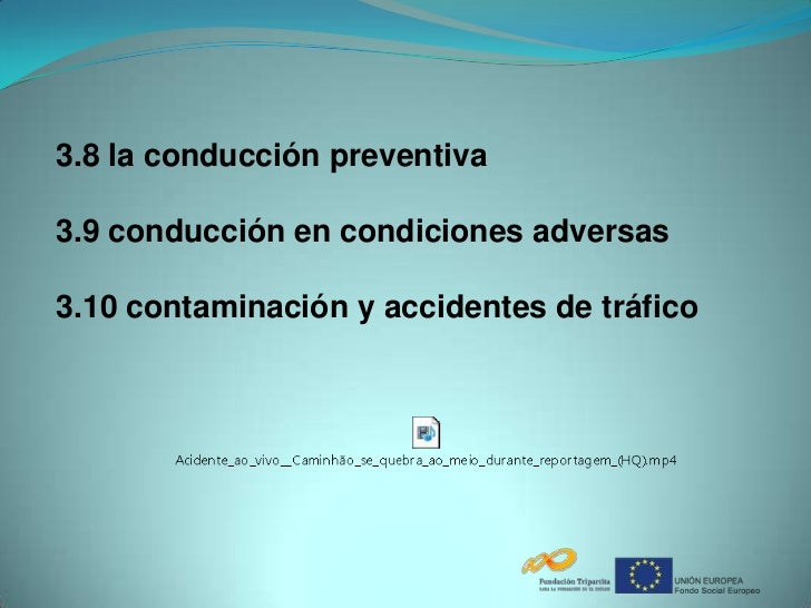 3.8 la conducción preventiva3.9 conducción en condiciones adversas3.10 contaminación y accidentes de tráfico