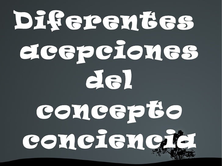 Diferentesacepciones    del conceptoconciencia
