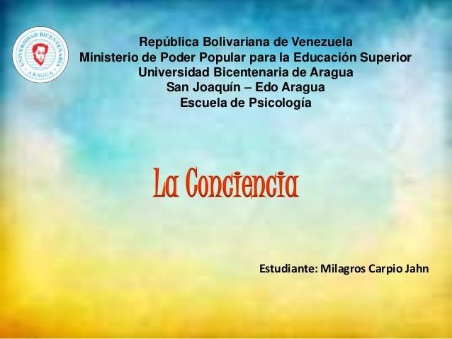 La Conciencia República Bolivariana de Venezuela Ministerio de Poder Popular para la Educación Superior Universidad Bicent...