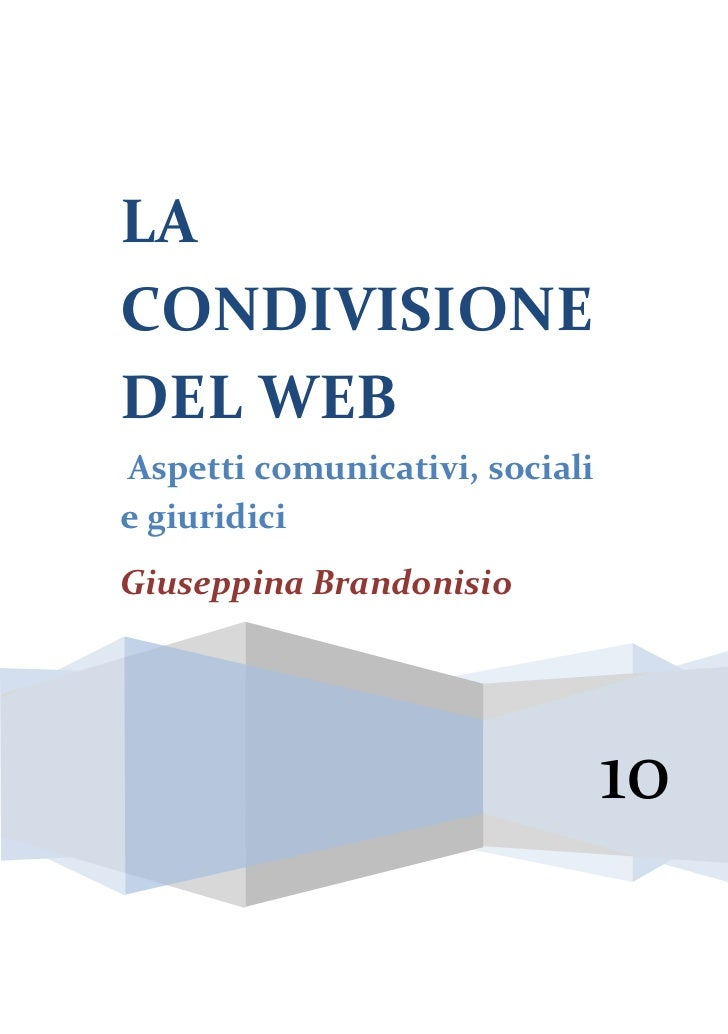 LACONDIVISIONEDEL WEBAspetti comunicativi, socialie giuridiciGiuseppina Brandonisio                                10