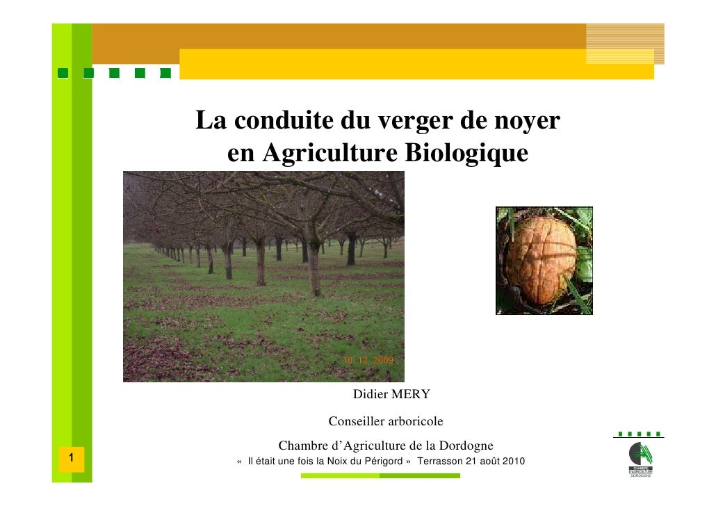 La conduite du verger de noyer       en Agriculture Biologique                                     Didier MERY            ...