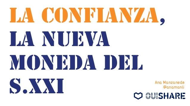 la confianza, La nueva moneda del s.xxi Ana Manzanedo @anamanli