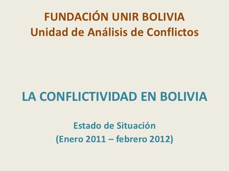 FUNDACIÓN UNIR BOLIVIA Unidad de Análisis de ConflictosLA CONFLICTIVIDAD EN BOLIVIA         Estado de Situación     (Enero...