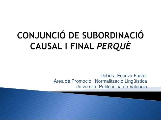 Débora Escrivà FusterÀrea de Promoció i Normalització Lingüística          Universitat Politècnica de València