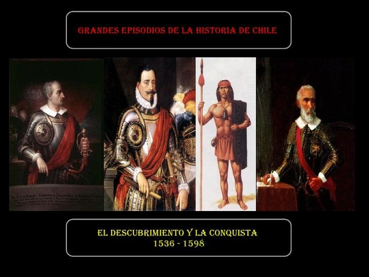 GRANDES EPISODIOS DE LA HISTORIA DE CHILE  EL DESCUBRIMIENTO Y LA CONQUISTA  1536 - 1598