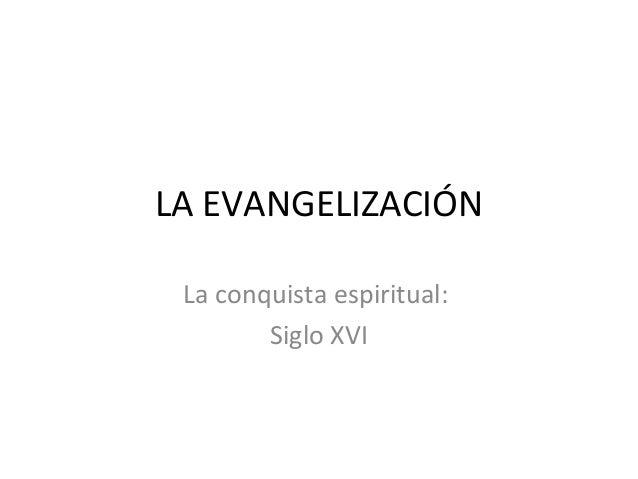 La Evangelización. La conquista espiritual de México