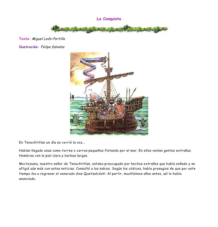 La Conquista <br />Texto:Miguel León-Portilla<br />Ilustración:Felipe Dávalos<br />En Tenochtitlan un día se corrió la v...