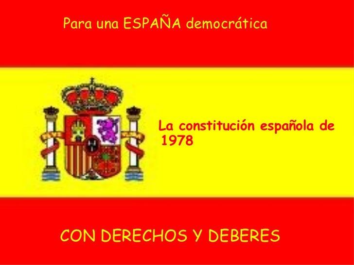 La constitución española de 1978 Para una ESPAÑA democrática CON DERECHOS Y DEBERES