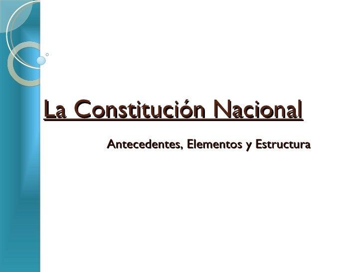 La Constitución Nacional Antecedentes, Elementos y Estructura