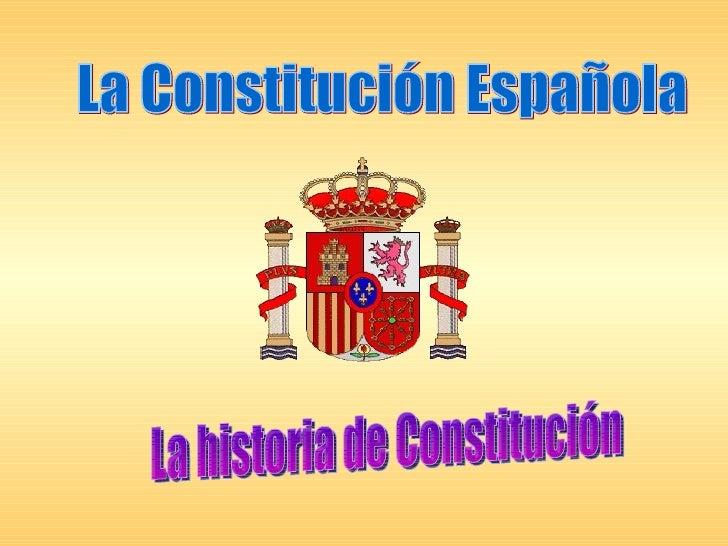 La Constitución Española La historia de Constitución