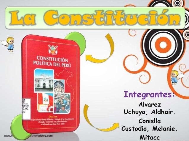 La Constitución          Integrantes:              Alvarez          Uchuya, Aldhair.              Conislla         Custodi...