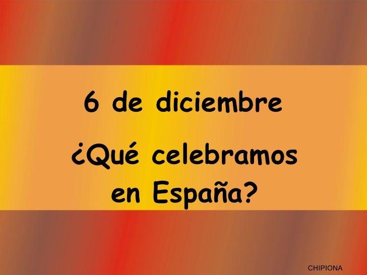 6 de diciembre ¿Qué celebramos en España? CHIPIONA
