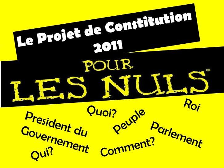 Le Projet de Constitution<br />2011<br />Roi<br />Quoi?<br />Peuple<br />President du Governement<br />Parlement<br />Comm...