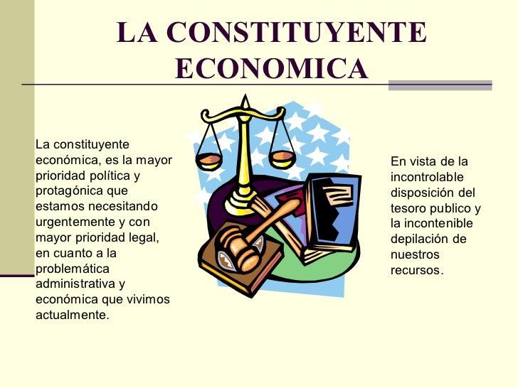 LA CONSTITUYENTE ECONOMICA La constituyente económica, es la mayor prioridad política y protagónica que estamos necesitand...