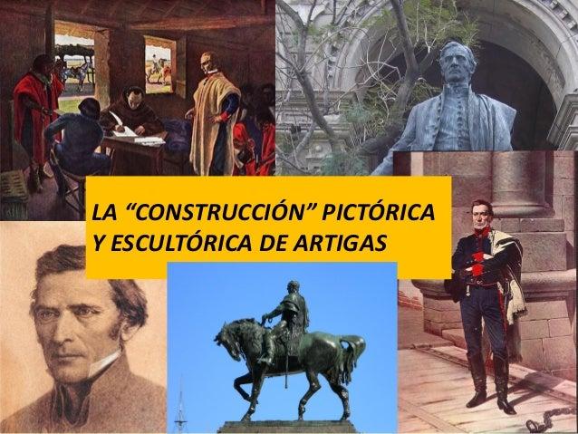 """LA """"CONSTRUCCIÓN"""" PICTÓRICA Y ESCULTÓRICA DE ARTIGAS"""