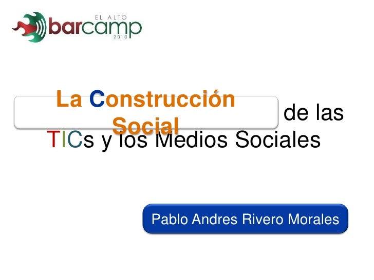 La Construcción Social de Las TICs y Medios Sociales