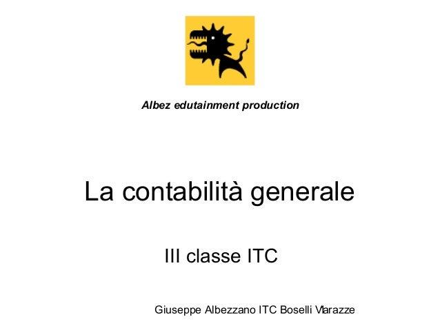 Giuseppe Albezzano ITC Boselli Varazze1 La contabilità generale III classe ITC Albez edutainment production