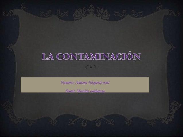Nombres: Adriana Elizabeth coral  Daniel Mauricio cumbalaza