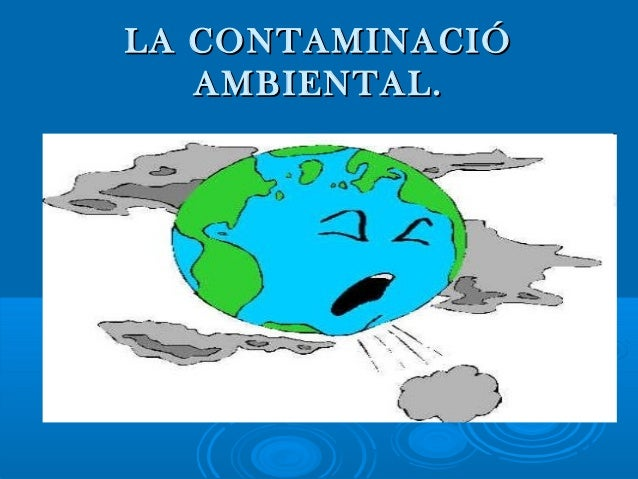 LA CONTAMINACIÓ   AMBIENTAL.