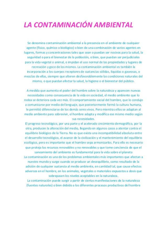 LA CONTAMINACIÓN AMBIENTAL   Se denomina contaminación ambiental a la presencia en el ambiente de cualquier  agente (físic...