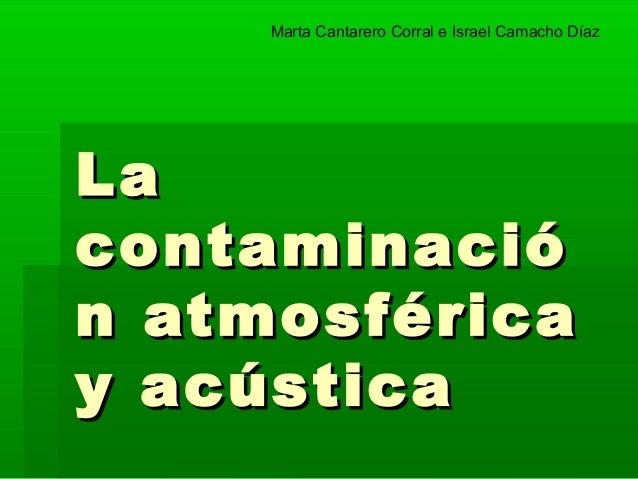 Marta Cantarero Corral e Israel Camacho DíazLacontaminación atmosféricay acústica