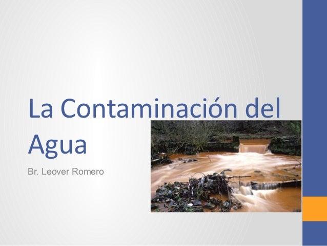 La Contaminación delAguaBr. Leover Romero