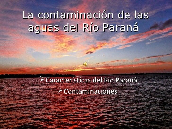 Lacontaminacióndelas aguasdelRíoParaná   Características del Rio Paraná       Contaminaciones