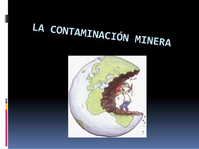 La explotación minera se ha convertido en una de las actividades conmayor impacto sobre el medio ambiente, produciendo alt...