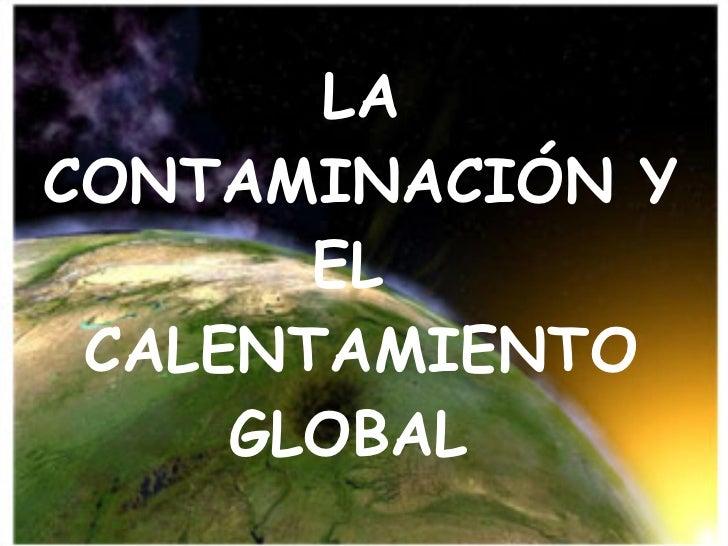 La ContaminacióN Y El  Calentamiento Global