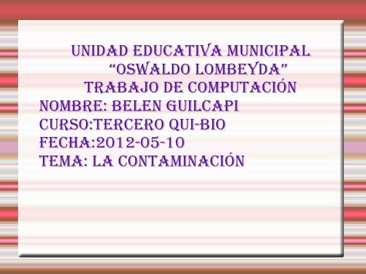 """Unidad EdUcativa MUnicipal        """"OswaldO lOMbEyda""""     trabajO dE cOMpUtaciónnOMbrE: bElEn GUilcapicUrsO:tErcErO QUi-biO..."""