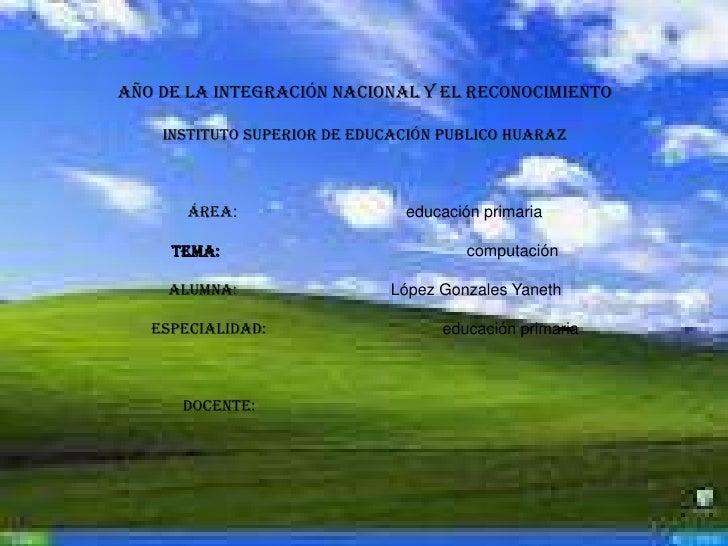 año de la integración nacional y el reconocimiento    instituto superior de educación publico Huaraz       área:          ...