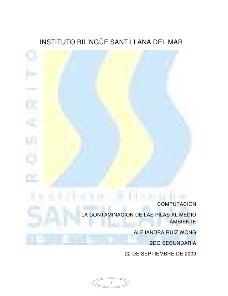 INSTITUTO BILINGÜE SANTILLANA DEL MAR<br />COMPUTACION<br />          LA CONTAMINACIÓN DE LAS PILAS AL MEDIO AMBIENTE<br /...
