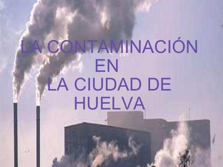 La contaminacion en_huelva