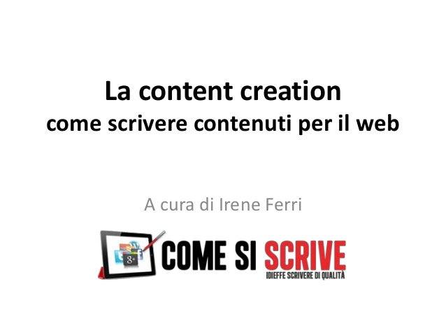 La content creation come scrivere contenuti per il web A cura di Irene Ferri