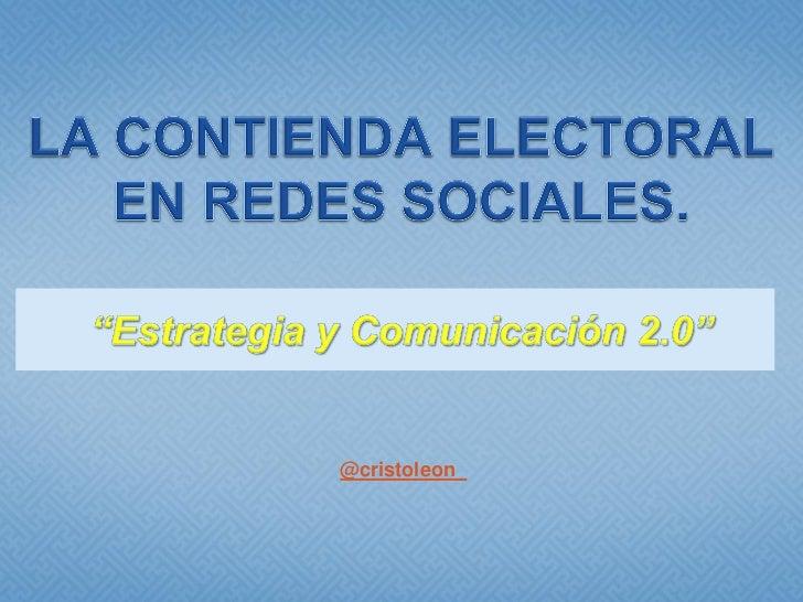 La contienda electoral en redes sociales by cristo leon