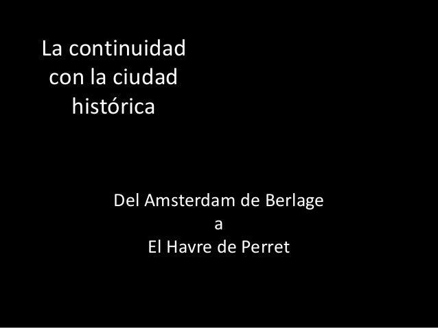 La continuidad con la ciudad histórica Del Amsterdam de Berlage a El Havre de Perret