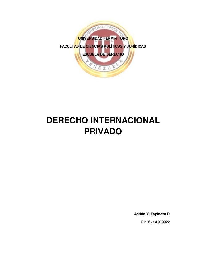UNIVERSIDAD FERMIN TORO FACULTAD DE CIENCIAS POLÍTICAS Y JURÍDICAS ESCUELA DE DERECHO DERECHO INTERNACIONAL PRIVADO Adrián...