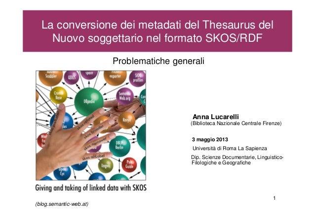 1La conversione dei metadati del Thesaurus delNuovo soggettario nel formato SKOS/RDFProblematiche generaliAnna Lucarelli(B...
