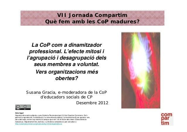 VII Jornada Compartim                                      Què fem amb les CoP madures?                 La CoP com a dinam...
