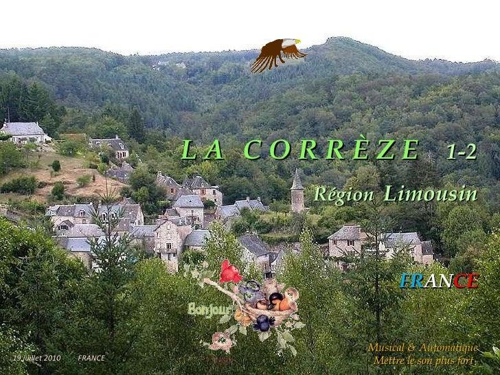 L A   C O R R È Z E   1-2 Région   Limousin FR AN CE 19 juillet 2010   FRANCE Musical &   Automatique  Mettre le son plus ...