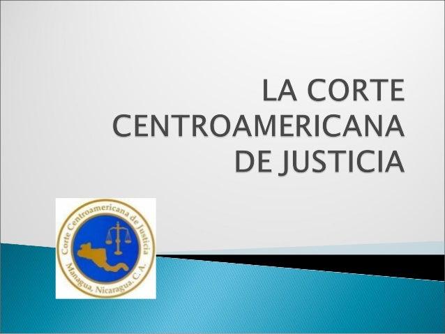    La Corte de Justicia Centroamericana fue el primer tribunal    permanente de Derecho Internacional en la historia, y e...