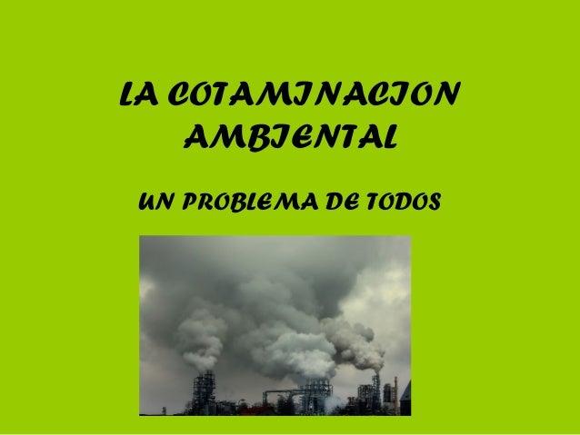 LA COTAMINACION AMBIENTAL UN PROBLEMA DE TODOS