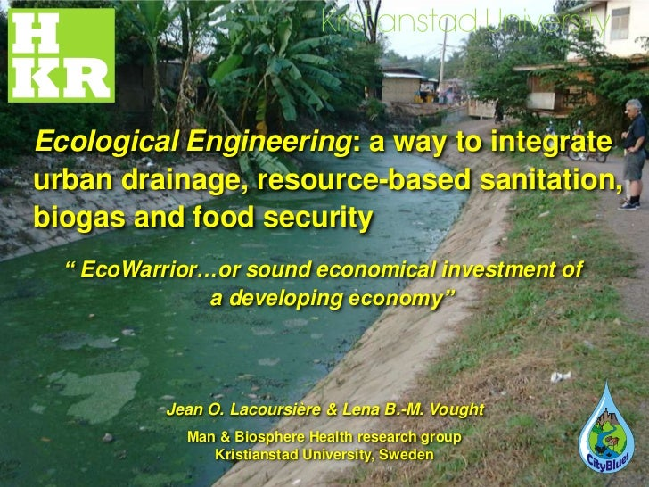 """Ecological Engineering: a way to integrateurban drainage, resource-based sanitation,biogas and food security  """" EcoWarrior..."""