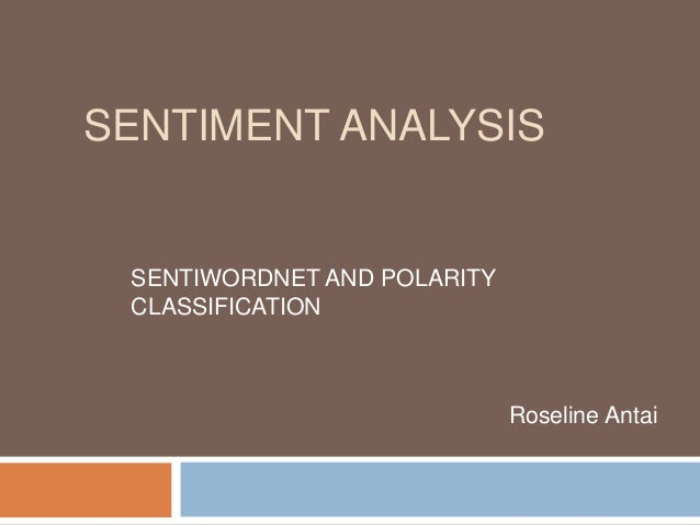 SENTIMENT ANALYSIS SENTIWORDNET AND POLARITY CLASSIFICATION                             Roseline Antai