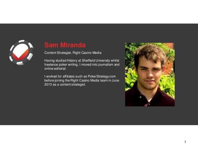 Sam Miranda Content Strategist, Right Casino Media Having studied History at Sheffield University whilst freelance poker w...